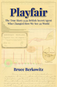 Playfair: The True Story of the British Secret Agent Who Changed How We See the World, by Bruce Berkowitz